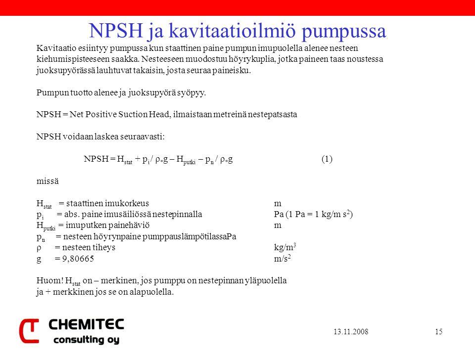 13.11.200815 Kavitaatio esiintyy pumpussa kun staattinen paine pumpun imupuolella alenee nesteen kiehumispisteeseen saakka.