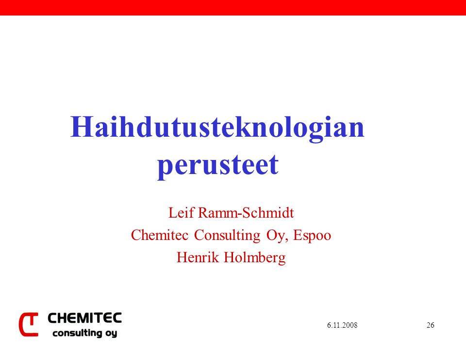 6.11.200826 Haihdutusteknologian perusteet Leif Ramm-Schmidt Chemitec Consulting Oy, Espoo Henrik Holmberg
