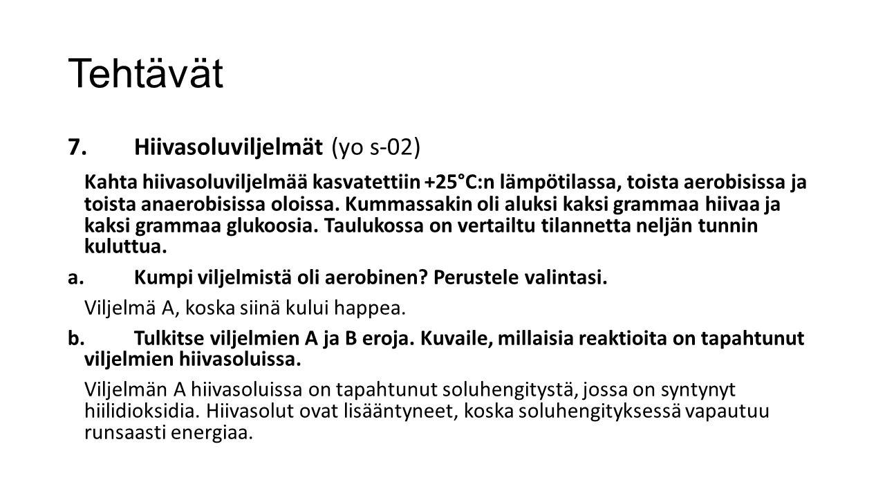 Tehtävät 7.Hiivasoluviljelmät (yo s-02) Kahta hiivasoluviljelmää kasvatettiin +25°C:n lämpötilassa, toista aerobisissa ja toista anaerobisissa oloissa.
