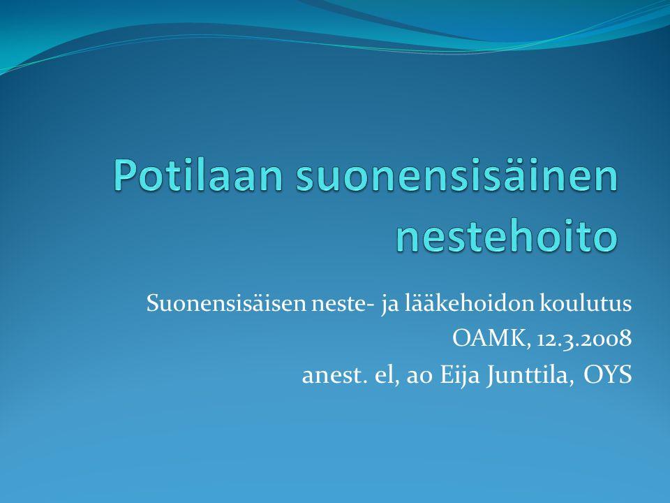 Suonensisäisen neste- ja lääkehoidon koulutus OAMK, 12.3.2008 anest. el, ao Eija Junttila, OYS
