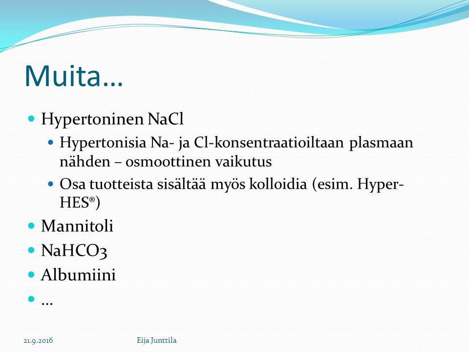 Muita… Hypertoninen NaCl Hypertonisia Na- ja Cl-konsentraatioiltaan plasmaan nähden – osmoottinen vaikutus Osa tuotteista sisältää myös kolloidia (esim.