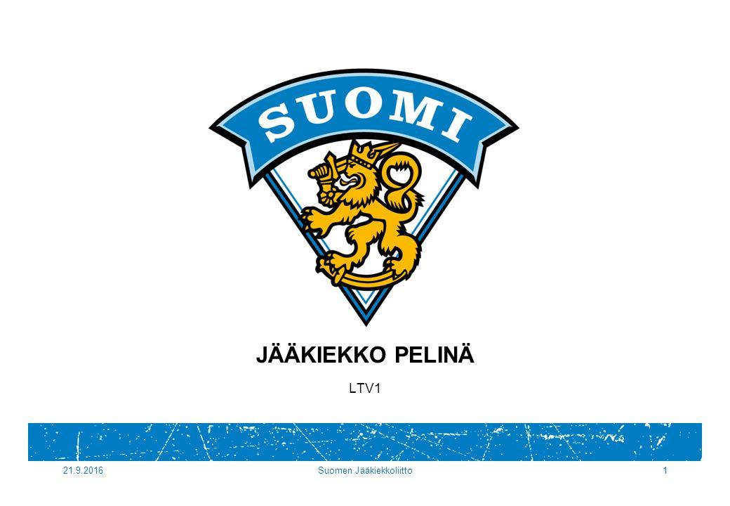 21.9.2016Suomen Jääkiekkoliitto1 JÄÄKIEKKO PELINÄ LTV1