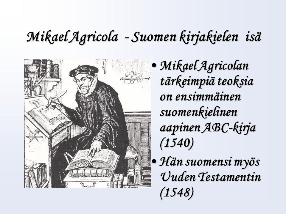 Kyllä se kuulee suomen kielen, joka ymmärtää kaikkein mielen. (M. Agricola)