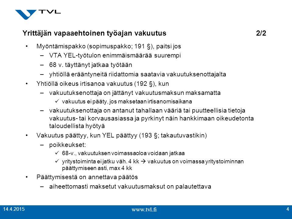 www.tvl.fi Yrittäjän vapaaehtoinen työajan vakuutus 2/2 Myöntämispakko (sopimuspakko; 191 §), paitsi jos –VTA YEL-työtulon enimmäismäärää suurempi –68 v.