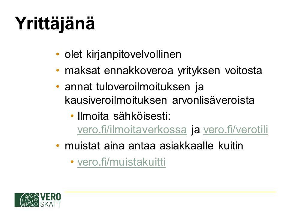 Yrittäjänä olet kirjanpitovelvollinen maksat ennakkoveroa yrityksen voitosta annat tuloveroilmoituksen ja kausiveroilmoituksen arvonlisäveroista Ilmoita sähköisesti: vero.fi/ilmoitaverkossa ja vero.fi/verotili vero.fi/ilmoitaverkossavero.fi/verotili muistat aina antaa asiakkaalle kuitin vero.fi/muistakuitti