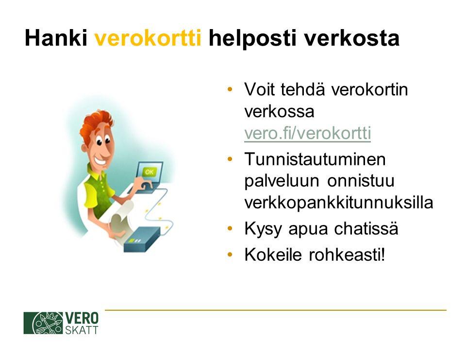 Hanki verokortti helposti verkosta Voit tehdä verokortin verkossa vero.fi/verokortti vero.fi/verokortti Tunnistautuminen palveluun onnistuu verkkopankkitunnuksilla Kysy apua chatissä Kokeile rohkeasti!