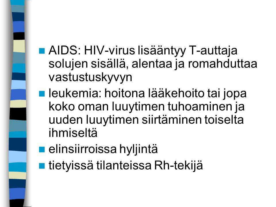 AIDS: HIV-virus lisääntyy T-auttaja solujen sisällä, alentaa ja romahduttaa vastustuskyvyn leukemia: hoitona lääkehoito tai jopa koko oman luuytimen tuhoaminen ja uuden luuytimen siirtäminen toiselta ihmiseltä elinsiirroissa hyljintä tietyissä tilanteissa Rh-tekijä