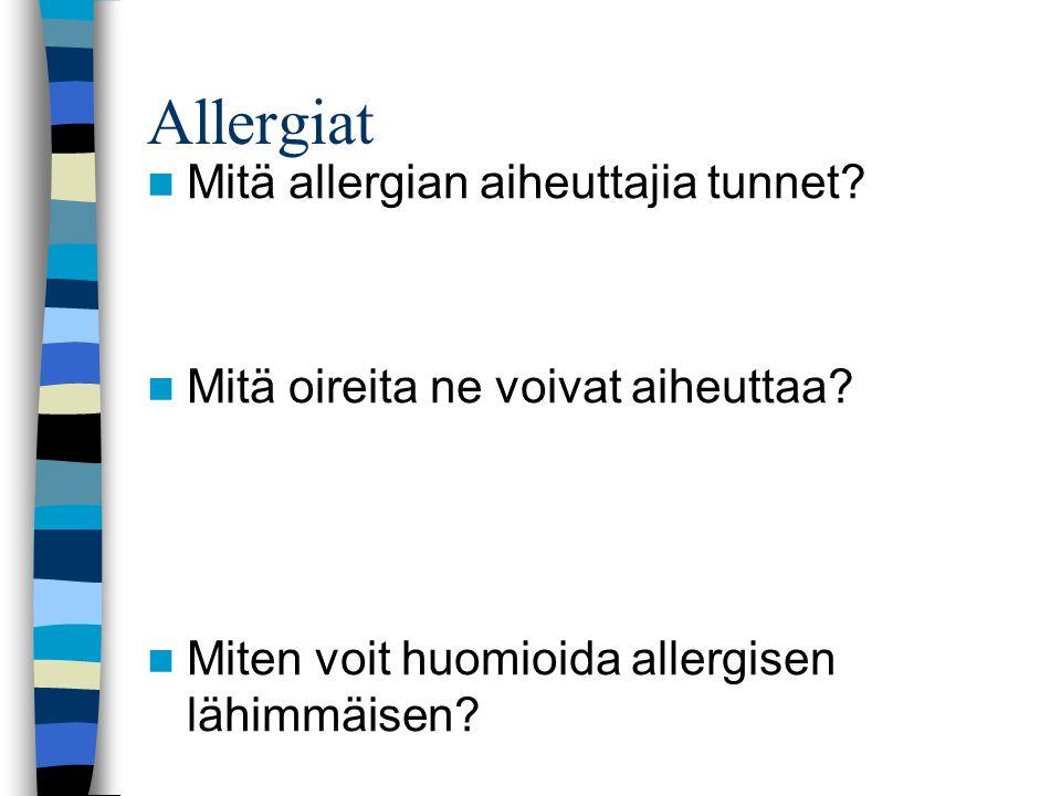 Allergiat Mitä allergian aiheuttajia tunnet. Mitä oireita ne voivat aiheuttaa.