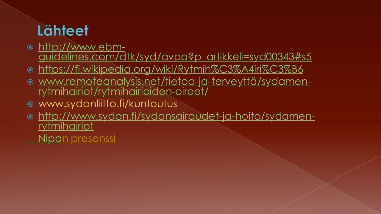  http://www.ebm- guidelines.com/dtk/syd/avaa p_artikkeli=syd00343#s5 http://www.ebm- guidelines.com/dtk/syd/avaa p_artikkeli=syd00343#s5  https://fi.wikipedia.org/wiki/Rytmih%C3%A4iri%C3%B6 https://fi.wikipedia.org/wiki/Rytmih%C3%A4iri%C3%B6  www.remoteanalysis.net/tietoa-ja-terveyttä/sydamen- rytmihairiot/rytmihairioiden-oireet/ www.remoteanalysis.net/tietoa-ja-terveyttä/sydamen- rytmihairiot/rytmihairioiden-oireet/  www.sydanliitto.fi/kuntoutus  http://www.sydan.fi/sydansairaudet-ja-hoito/sydamen- rytmihairiot http://www.sydan.fi/sydansairaudet-ja-hoito/sydamen- rytmihairiot Nipa Nipan presenssi