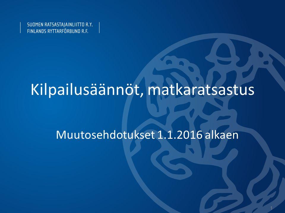 1 Muutosehdotukset 1.1.2016 alkaen Kilpailusäännöt, matkaratsastus