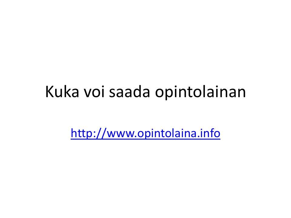 Kuka voi saada opintolainan http://www.opintolaina.info