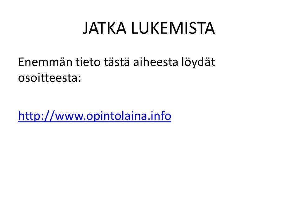 JATKA LUKEMISTA Enemmän tieto tästä aiheesta löydät osoitteesta: http://www.opintolaina.info