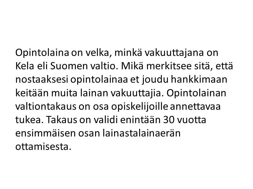 Opintolaina on velka, minkä vakuuttajana on Kela eli Suomen valtio.