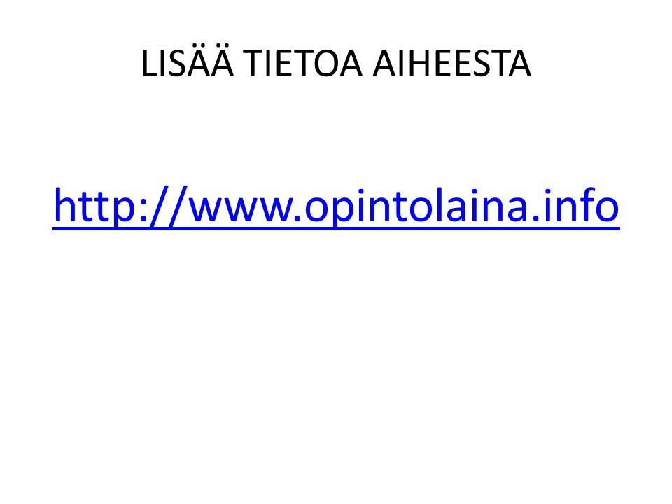 LISÄÄ TIETOA AIHEESTA http://www.opintolaina.info