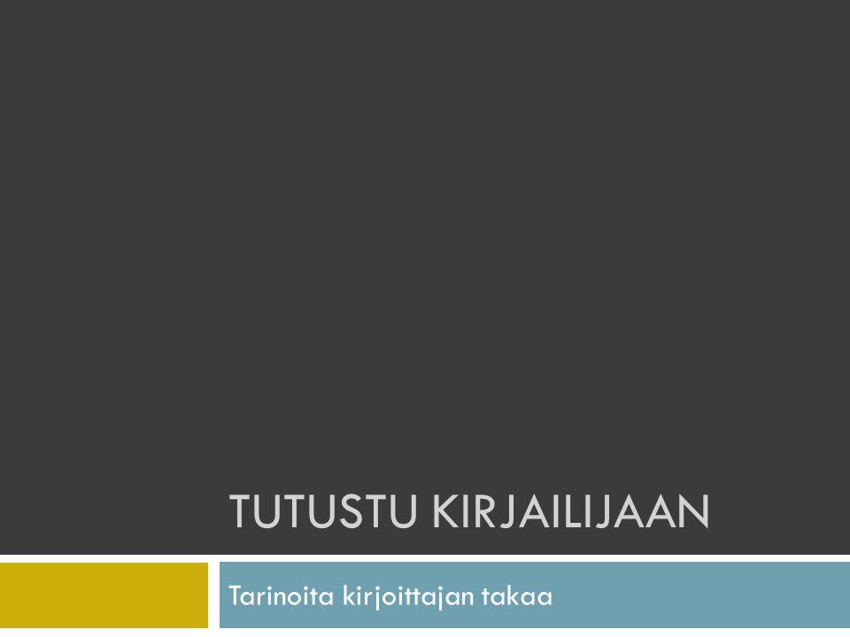 TUTUSTU KIRJAILIJAAN Tarinoita kirjoittajan takaa