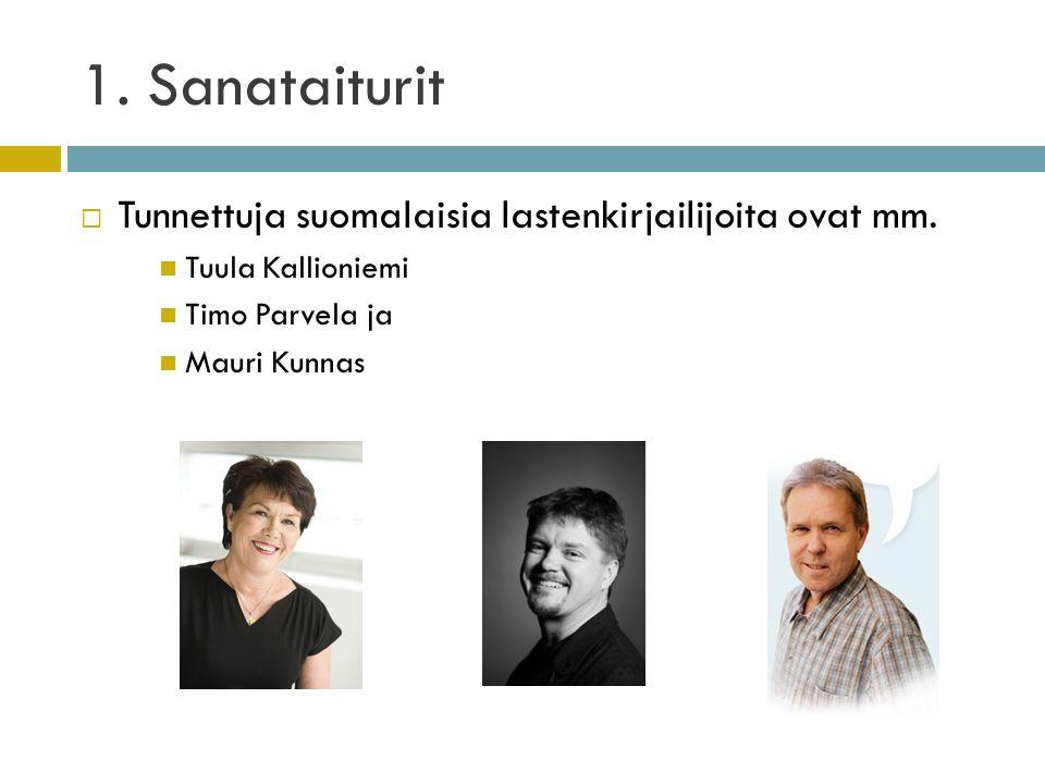 1. Sanataiturit  Tunnettuja suomalaisia lastenkirjailijoita ovat mm.