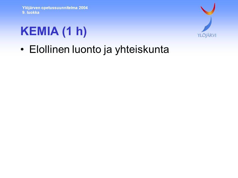Ylöjärven opetussuunnitelma 2004 9. luokka KEMIA (1 h) Elollinen luonto ja yhteiskunta