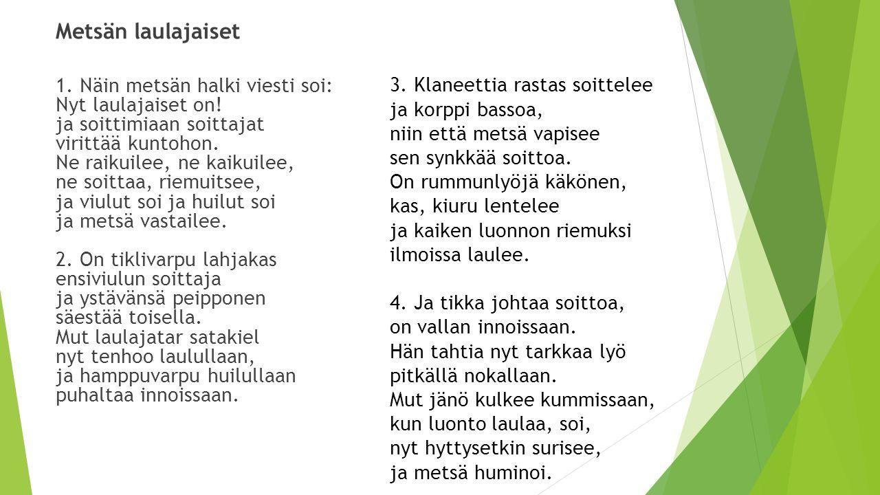 Metsän laulajaiset 1. Näin metsän halki viesti soi: Nyt laulajaiset on.