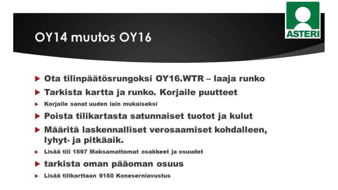 OY14 muutos OY16  Ota tilinpäätösrungoksi OY16.WTR – laaja runko  Tarkista kartta ja runko.