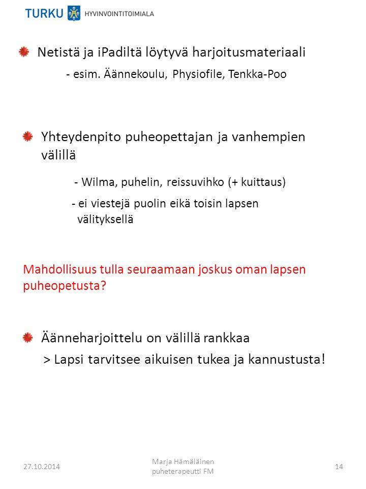 27.10.2014 Marja Hämäläinen puheterapeutti FM 14 Yhteydenpito puheopettajan ja vanhempien välillä - Wilma, puhelin, reissuvihko (+ kuittaus) - ei viestejä puolin eikä toisin lapsen välityksellä Mahdollisuus tulla seuraamaan joskus oman lapsen puheopetusta.