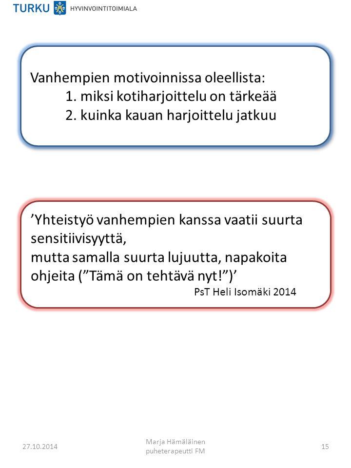 27.10.2014 Marja Hämäläinen puheterapeutti FM 15 Vanhempien motivoinnissa oleellista: 1.