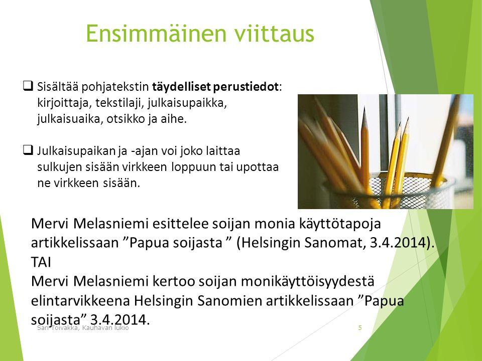 Ensimmäinen viittaus Mervi Melasniemi esittelee soijan monia käyttötapoja artikkelissaan Papua soijasta (Helsingin Sanomat, 3.4.2014).