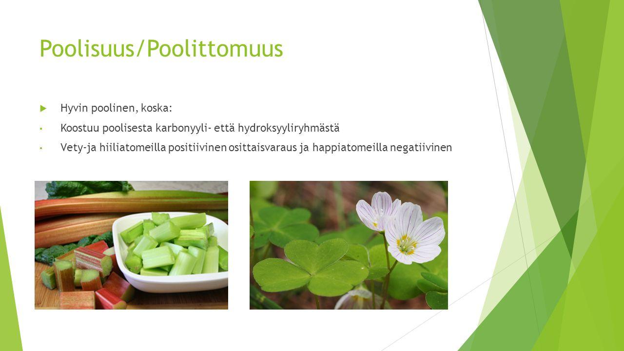 Poolisuus/Poolittomuus  Hyvin poolinen, koska: Koostuu poolisesta karbonyyli- että hydroksyyliryhmästä Vety-ja hiiliatomeilla positiivinen osittaisvaraus ja happiatomeilla negatiivinen