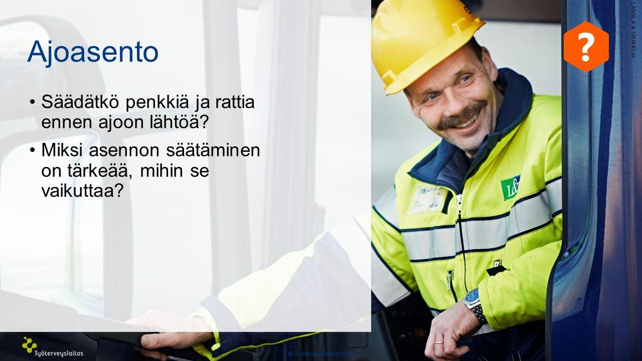 © Työterveyslaitos 2016 . Ajoasento Säädätkö penkkiä ja rattia ennen ajoon lähtöä.