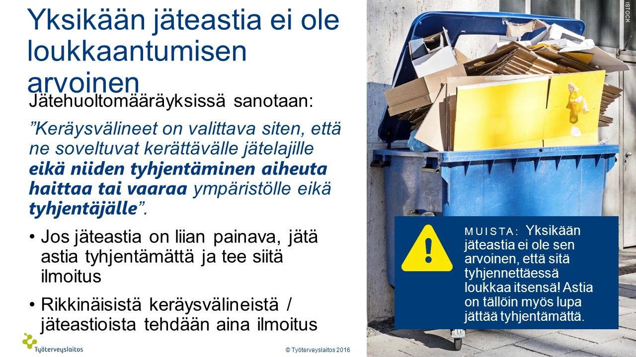Yksikään jäteastia ei ole loukkaantumisen arvoinen Jätehuoltomääräyksissä sanotaan: Keräysvälineet on valittava siten, että ne soveltuvat kerättävälle jätelajille eikä niiden tyhjentäminen aiheuta haittaa tai vaaraa ympäristölle eikä tyhjentäjälle .