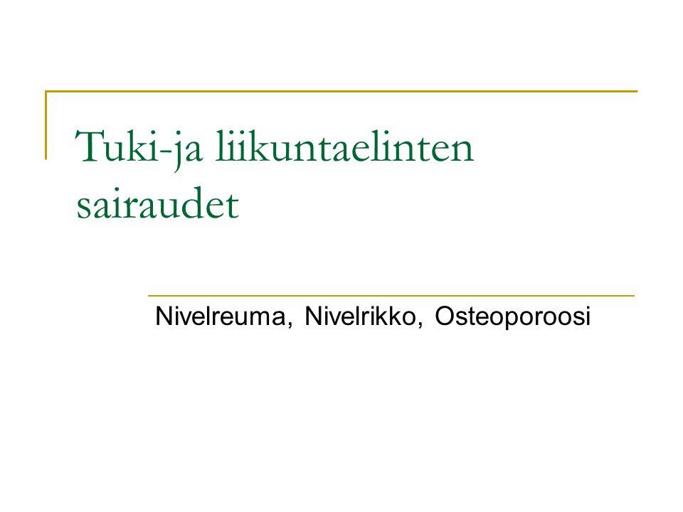 Tuki-ja liikuntaelinten sairaudet Nivelreuma, Nivelrikko, Osteoporoosi
