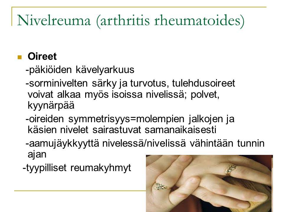 Nivelreuma (arthritis rheumatoides) Oireet -päkiöiden kävelyarkuus -sorminivelten särky ja turvotus, tulehdusoireet voivat alkaa myös isoissa nivelissä; polvet, kyynärpää -oireiden symmetrisyys=molempien jalkojen ja käsien nivelet sairastuvat samanaikaisesti -aamujäykkyyttä nivelessä/nivelissä vähintään tunnin ajan -tyypilliset reumakyhmyt