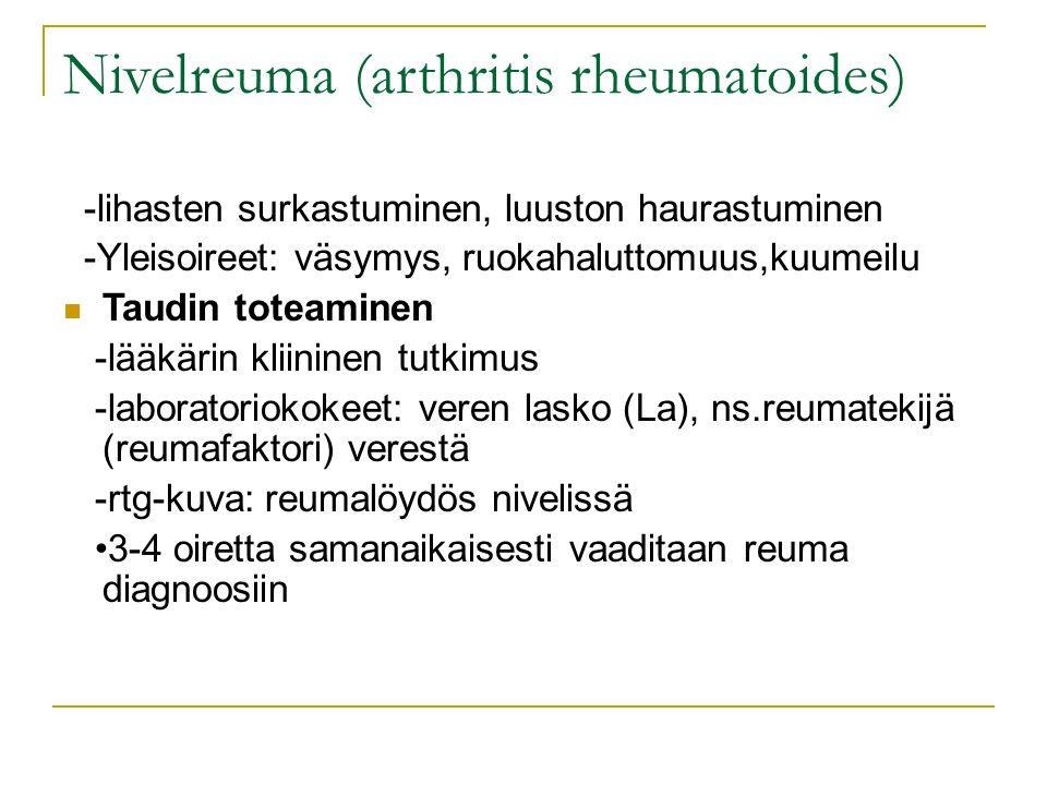 Nivelreuma (arthritis rheumatoides) -lihasten surkastuminen, luuston haurastuminen -Yleisoireet: väsymys, ruokahaluttomuus,kuumeilu Taudin toteaminen -lääkärin kliininen tutkimus -laboratoriokokeet: veren lasko (La), ns.reumatekijä (reumafaktori) verestä -rtg-kuva: reumalöydös nivelissä 3-4 oiretta samanaikaisesti vaaditaan reuma diagnoosiin