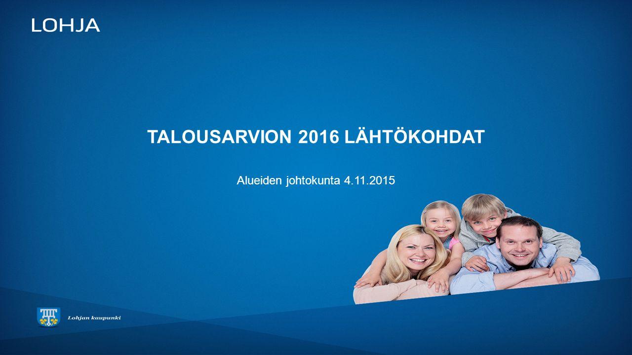 TALOUSARVION 2016 LÄHTÖKOHDAT Alueiden johtokunta 4.11.2015