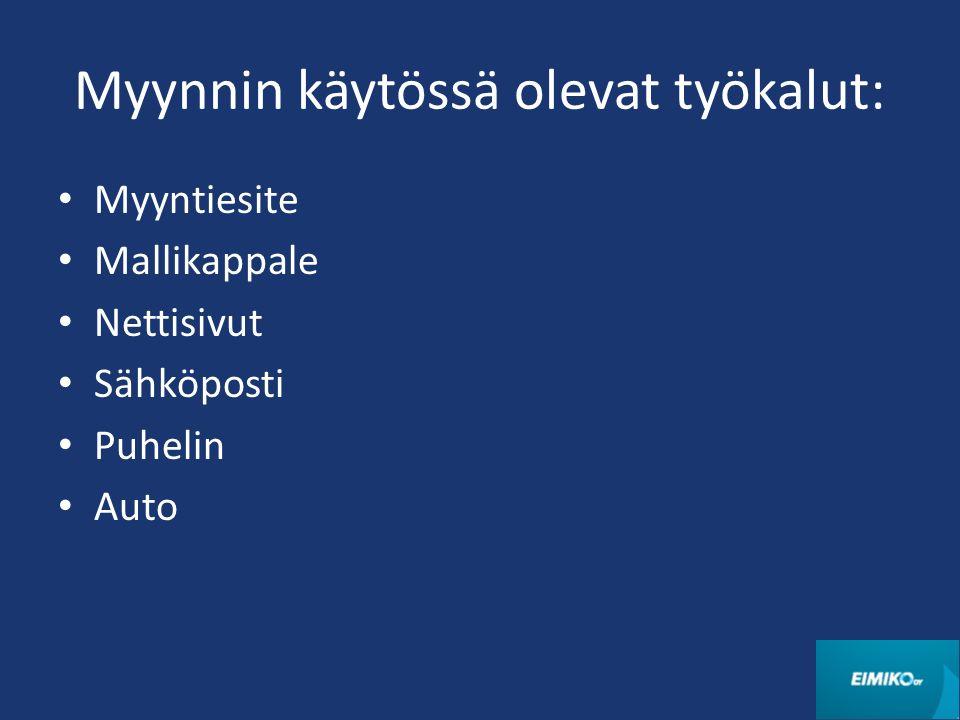 Myynnin käytössä olevat työkalut: Myyntiesite Mallikappale Nettisivut Sähköposti Puhelin Auto