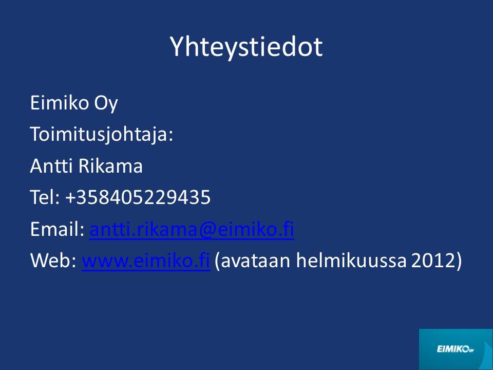 Yhteystiedot Eimiko Oy Toimitusjohtaja: Antti Rikama Tel: +358405229435 Email: antti.rikama@eimiko.fiantti.rikama@eimiko.fi Web: www.eimiko.fi (avataan helmikuussa 2012)www.eimiko.fi