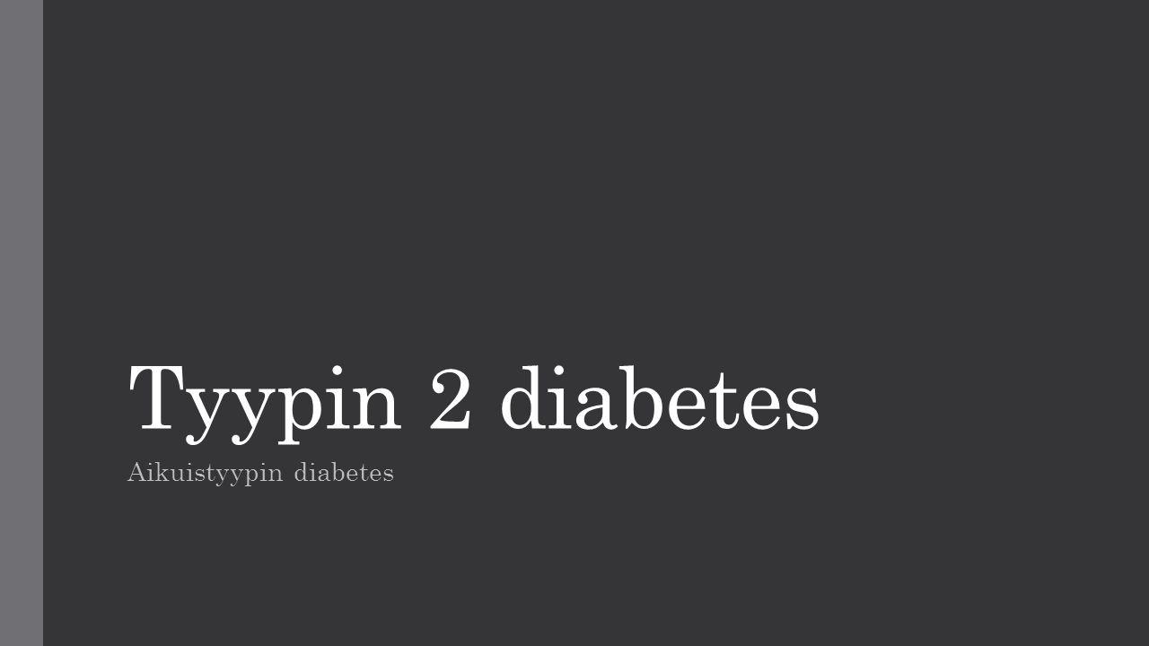 Tyypin 2 diabetes Aikuistyypin diabetes