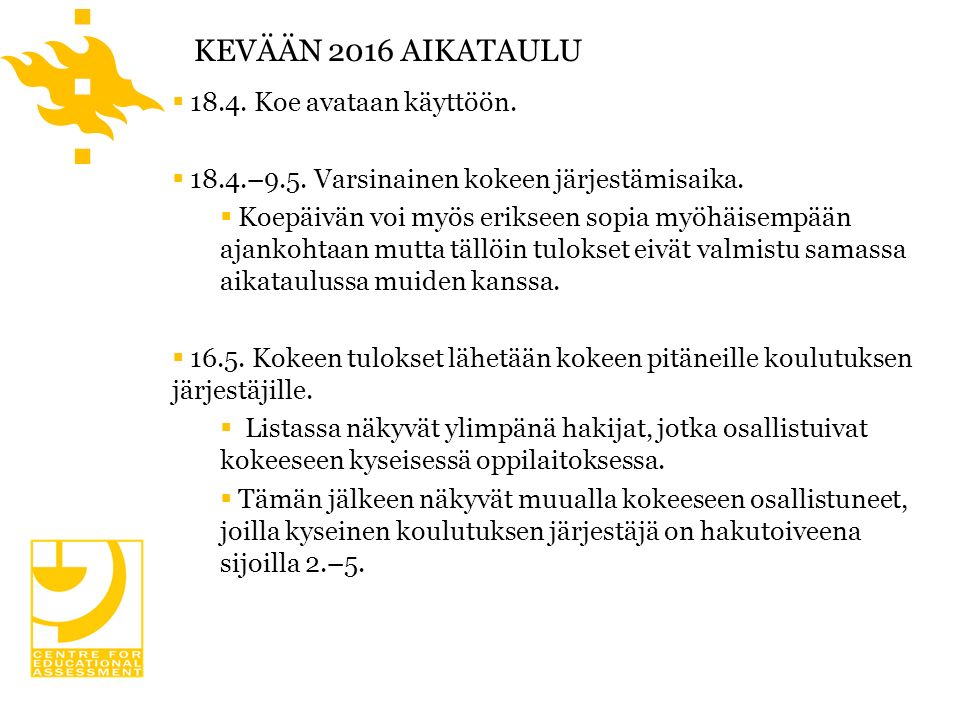 KEVÄÄN 2016 AIKATAULU  18.4. Koe avataan käyttöön.