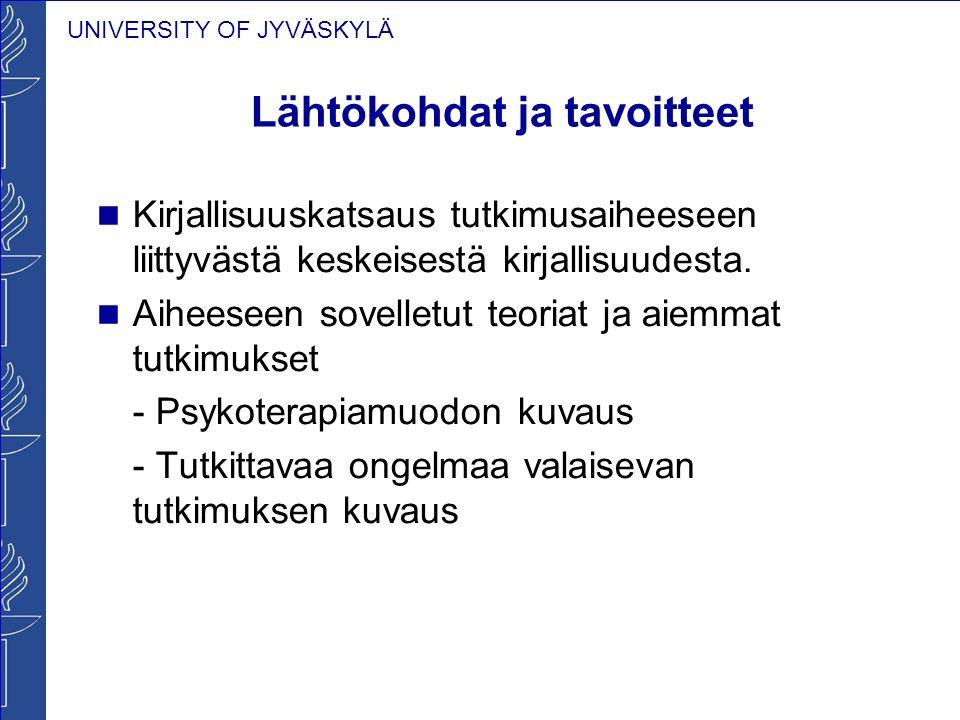 UNIVERSITY OF JYVÄSKYLÄ Lähtökohdat ja tavoitteet Kirjallisuuskatsaus tutkimusaiheeseen liittyvästä keskeisestä kirjallisuudesta.