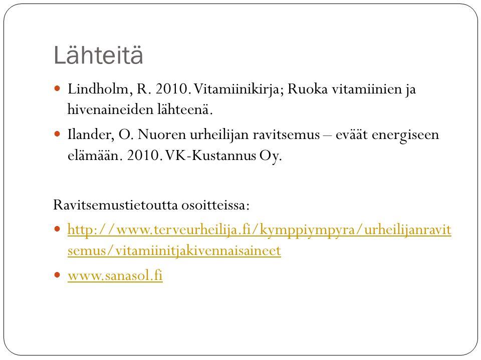 Lähteitä Lindholm, R. 2010. Vitamiinikirja; Ruoka vitamiinien ja hivenaineiden lähteenä.