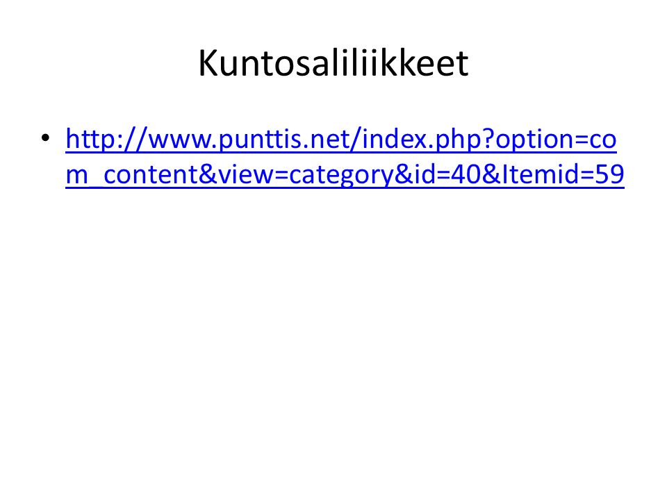 Kuntosaliliikkeet http://www.punttis.net/index.php option=co m_content&view=category&id=40&Itemid=59 http://www.punttis.net/index.php option=co m_content&view=category&id=40&Itemid=59