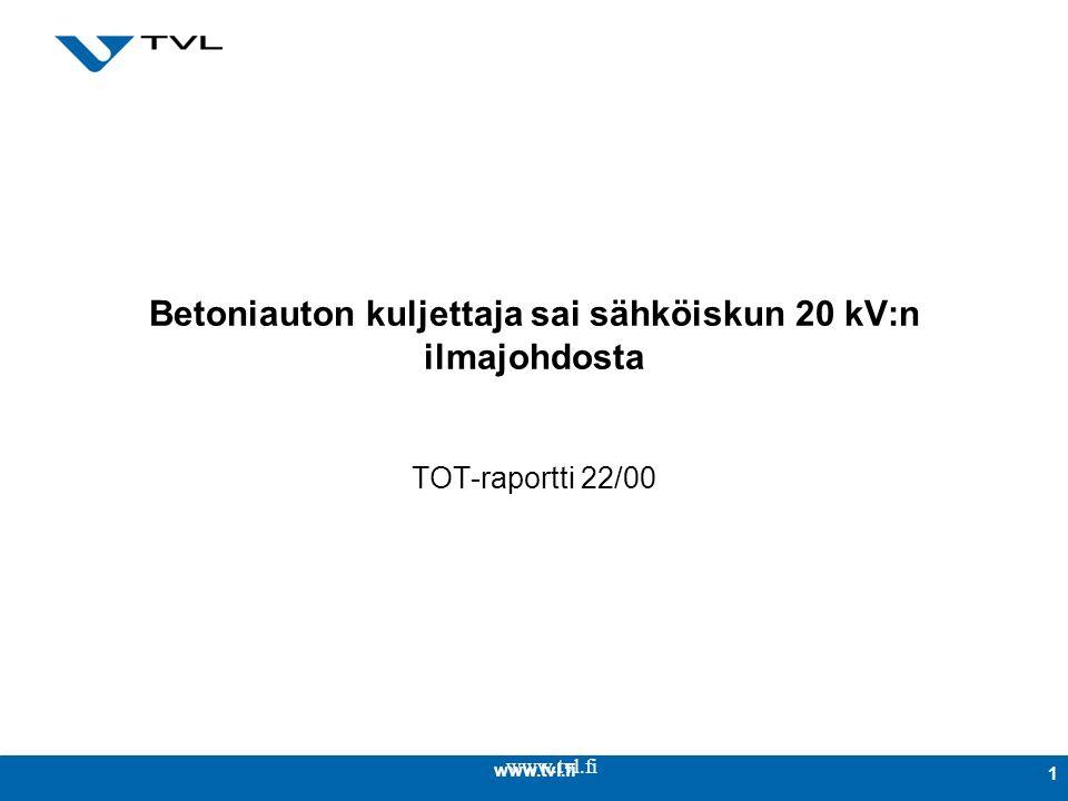 www.tvl.fi 1 Betoniauton kuljettaja sai sähköiskun 20 kV:n ilmajohdosta TOT-raportti 22/00
