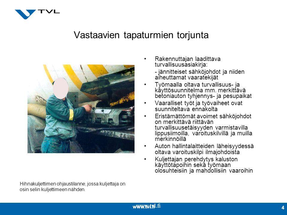 www.tvl.fi 4 Vastaavien tapaturmien torjunta Rakennuttajan laadittava turvallisuusasiakirja: - jännitteiset sähköjohdot ja niiden aiheuttamat vaaratekijät Työmaalla oltava turvallisuus- ja käyttösuunnitelma mm.