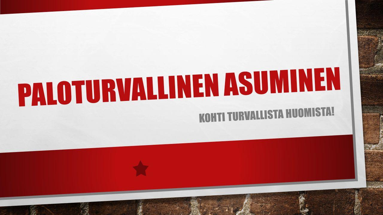 PALOTURVALLINEN ASUMINEN KOHTI TURVALLISTA HUOMISTA!
