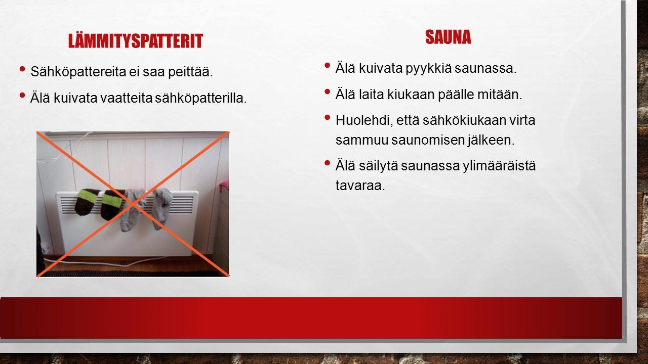 LÄMMITYSPATTERIT SAUNA Älä kuivata pyykkiä saunassa.