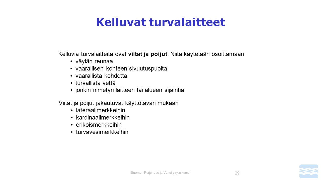 Suomen Purjehdus ja Veneily ry:n kurssi 29 Kelluvat turvalaitteet Kelluvia turvalaitteita ovat viitat ja poijut.