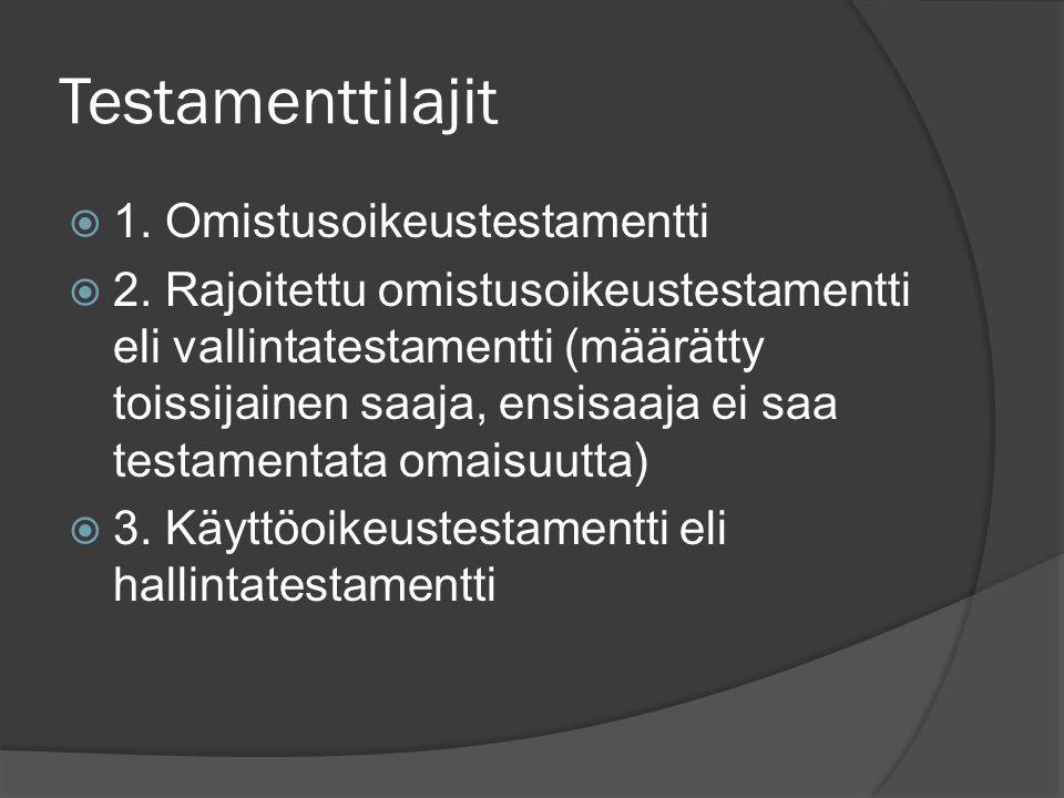 Testamenttilajit  1. Omistusoikeustestamentti  2.