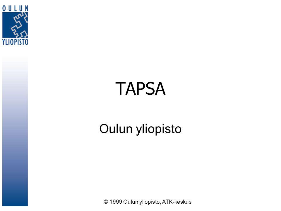 © 1999 Oulun yliopisto, ATK-keskus TAPSA Oulun yliopisto