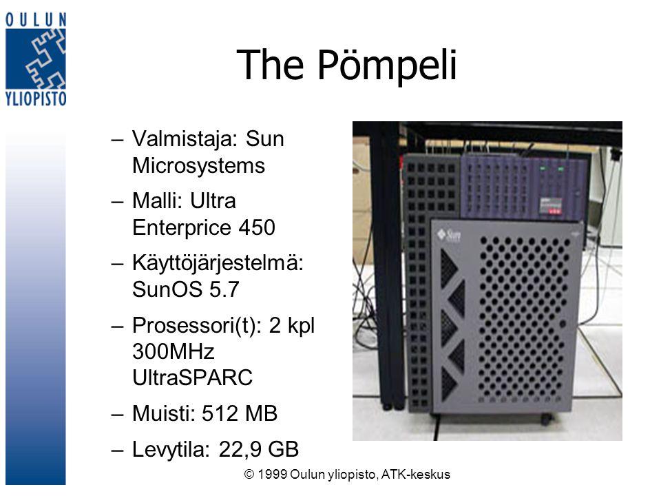 © 1999 Oulun yliopisto, ATK-keskus The Pömpeli –Valmistaja: Sun Microsystems –Malli: Ultra Enterprice 450 –Käyttöjärjestelmä: SunOS 5.7 –Prosessori(t): 2 kpl 300MHz UltraSPARC –Muisti: 512 MB –Levytila: 22,9 GB