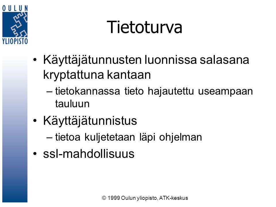 © 1999 Oulun yliopisto, ATK-keskus Tietoturva Käyttäjätunnusten luonnissa salasana kryptattuna kantaan –tietokannassa tieto hajautettu useampaan tauluun Käyttäjätunnistus –tietoa kuljetetaan läpi ohjelman ssl-mahdollisuus