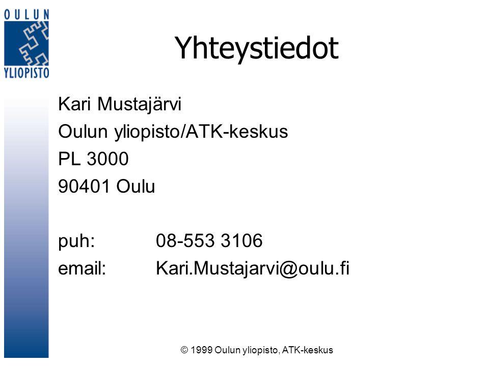 © 1999 Oulun yliopisto, ATK-keskus Yhteystiedot Kari Mustajärvi Oulun yliopisto/ATK-keskus PL 3000 90401 Oulu puh:08-553 3106 email:Kari.Mustajarvi@oulu.fi